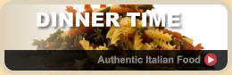 DINNER TIME Authentic Italian Food  Authentic Italian Food